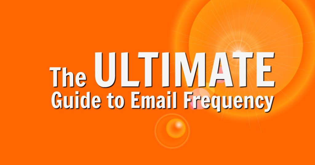 The Ultimate Guide to Email Frequency 1